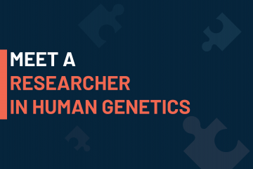 A dark blue visual with a text in white and orange saying 'meet an researcher in human genetics'